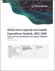 Global Urea Capacity and Capital Expenditure Outlook to 2030 - India and Iran Leads Global Urea Capacity Additions