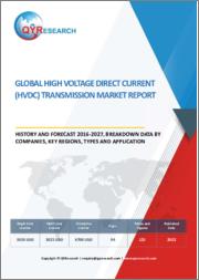 Global High Voltage Direct Current (HVDC) Transmission Market Report, History and Forecast 2016-2027