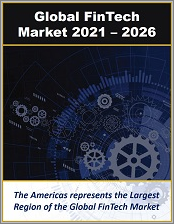 Global FinTech Marketplace: Technologies, Applications, and Services 2021 - 2026