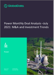 Power Sector Mergers and Acquisitions and Investment Trends Monthly Deal Analysis - July 2021