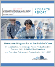 Molecular Diagnostics at the Point of Care. By Application, Technology, Place, Product and by Country. With COVID-19 PoC Breakout and Executive Guides and Customization 2021 - 2025