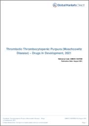 Thrombotic Thrombocytopenic Purpura (Moschcowitz Disease) (Hematology) - Drugs In Development, 2021