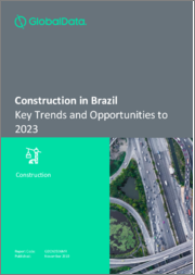 Construction in Brazil - Key Trends and Opportunities to 2019
