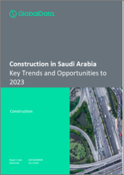 Construction in Saudi Arabia - Key Trends and Opportunities to 2023